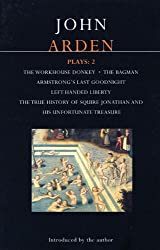 Arden Plays: 2: The Workhouse Donkey, Armstrong's Last Goodnight, Left-Handed Liberty, Squire Jonathan, The Bagman (World Classics) (Vol 2)