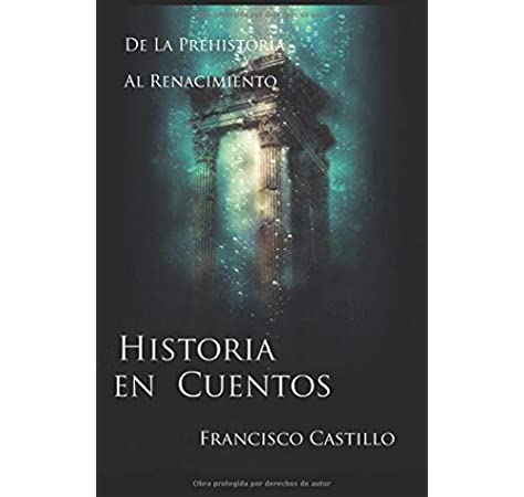 Historia en cuentos: De la prehistoria al Renacimiento: Amazon.es: Castillo Arenas, Francisco: Libros