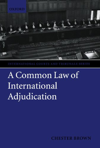 A Common Law of International Adjudication (International Courts and Tribunals Series) by Oxford University Press