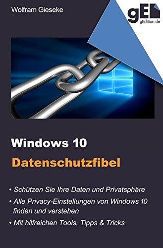 Windows 10 Datenschutzfibel: Alle Privacy-Optionen bei Windows 10 finden, verstehen und richtig einstellen by Wolfram Gieseke (2016-02-03)