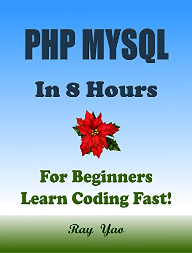 PHP: MySQL in 8 Hours, PHP for Beginners, Learn PHP fast! A smart way to learn PHP & MYSQL. Plain & Simple. PHP programming, PHP in easy steps, Start coding today: A Beginner's Guide, Fast & Easy! Pdf