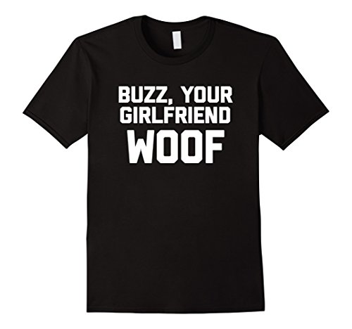 Men's Buzz, Your Girlfriend, Woof T-Shirt funny saying christmas XL Black