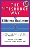 img - for [(The Pittsburgh Way to Efficient Healthcare: Improving Patient Care Using Toyota Based Methods )] [Author: Naida Grunden] [Jan-2008] book / textbook / text book