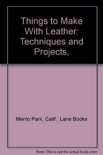 Things to Make With Leather: Techniques and Projects,