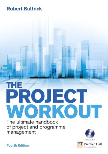 Project Workout: The Ultimate Handbook of Project & Programme Management, 4th ed. [Contains CD-ROM]