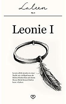 Leonie I: Leonie erlebt atemlos in einer Nacht, wie viel Spaß man als Helene Fischer-Fan auf einem Heavy-Metal-Konzert haben kann. #Laleen (German Edition) by [(Pseudonym), Laleen]
