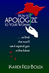 How to Apologize to Your Woman...so that she won't use it against you in the future Paperback