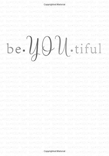 BeYOUtiful Notebook (7 x 10 Inches): A Classic Ruled/Lined 7x10 Inch Notebook/Journal/Composition Book To Write In (Cute and Inspirational Notebooks, ... Great Gifts for Her (Women and Teen Girls))