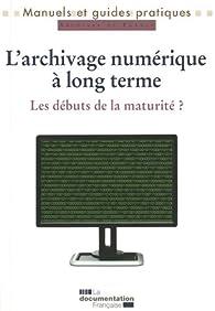 L'archivage numérique à long terme : Les débuts de la maturité ? par Françoise Banat-Berger
