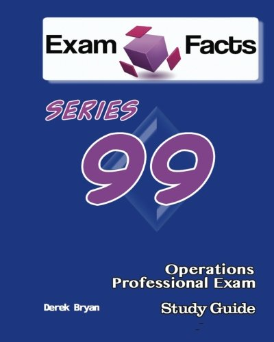 Exam Facts Series 99 Operations Professional Exam Study Guide: Series 99 Exam Study Guide