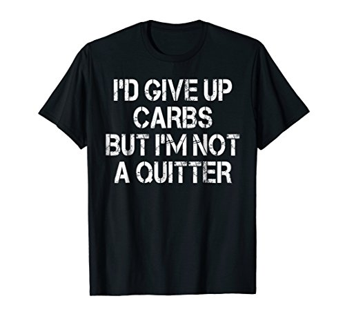 (I'd Give Up Carbs But I'm Not a Quitter Funny Gym T Shirts)