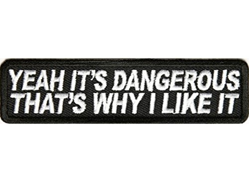 YEAH IT'S DANGEROUS THAT'S WHY I LIKE IT Embroidered Jacket Vest Funny Saying Biker Patch Emblem Independent Motorcycle