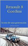 Renault 8 Gordini: Icono de una generación