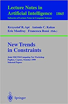 New Trends in Constraints: Joint ERCIM/Compulog Net Workshop Paphos, Cyprus, October 25-27, 1999 Selected Papers (Lecture Notes in Computer Science / Lecture Notes in Artificial Intelligence)