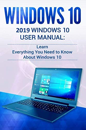 Windows 10: 2019 User Manual . Learn Everything You Need to Know About Windows 10 (Computer For Dummies Windows 7)