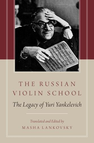The Russian Violin School: The Legacy of Yuri Yankelevich by Oxford University Press