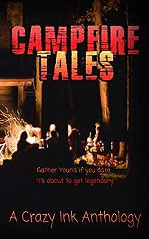 Campfire Tales: Crazy urban legends to burn your soul by [Schoen, Sara, Ody, Jim, Marin, Rena, Jaiyn, Lorah, Davis, Chelsi, Lee, Erin, Stanley, J. V. ]