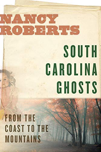 South Carolina Ghosts: From the Coast to the Mountains -
