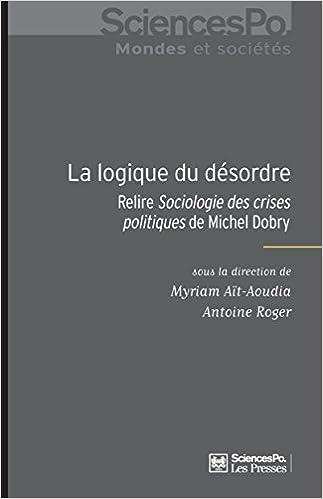 Télécharger des livres complets gratuitement La logique du désordre : Relire la sociologie de Michel Dobry MOBI by Myriam Aït-Aoudia,Antoine Roger 2724617657
