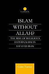 Islam Without Allah?: The Rise of Religious Externalism in Safavid Iran