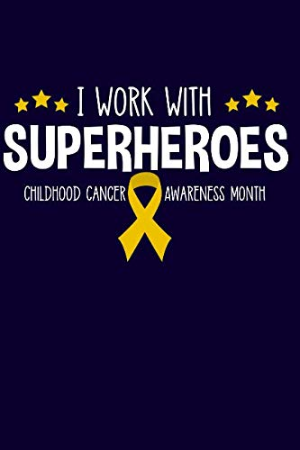 I Work With Superheroes Childhood Cancer Awareness Month: Notebook Journal for Writing