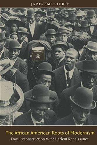 Search : The African American Roots of Modernism: From Reconstruction to the Harlem Renaissance (The John Hope Franklin Series in African American History and Culture)
