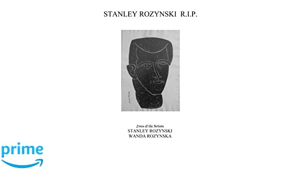 Stanley Rozynski R I P: Lives of the Artists STANLEY ROZYNSKI WANDA