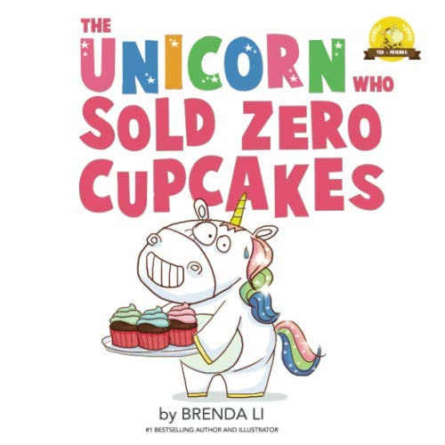 The Unicorn Who Sold Zero Cupcakes (Ted and Friends) by Brenda Li