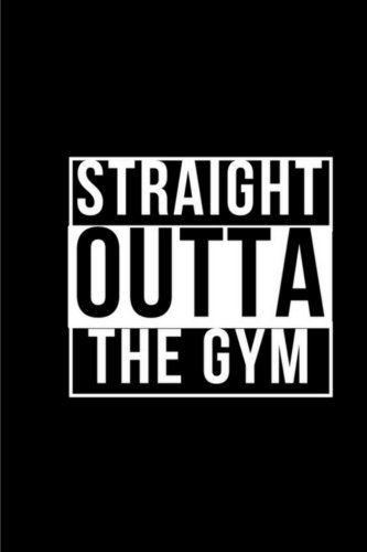 (Straight Outta The Gym - Fitness Journal / Meal Tracker: (6 x 9) Exercise Journal, 90 Pages, Durable Matte Cover)