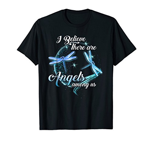 I Believe There Are Angels Among Us Dragonfly Tshirt