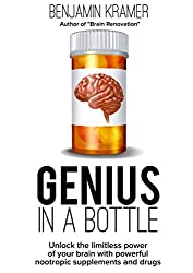 Genius in a Bottle - Unlock the limitless power of your brain with nootropics supplements and drugs (English Edition)