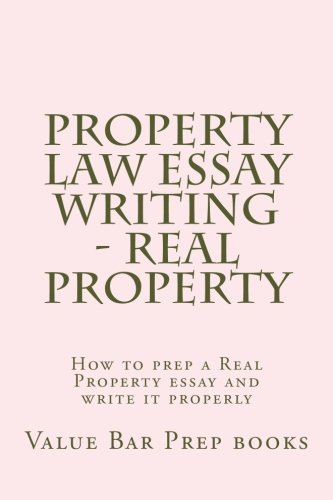 Property Law Essay Writing - Real Property: How to prep a Real Property essay and write it properly