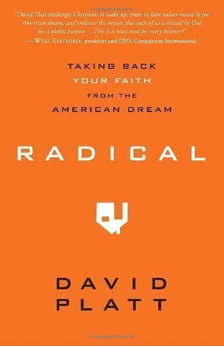 By David Platt: Radical: Taking Back Your Faith from the American Dream