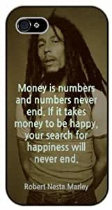 iPhone 5 / 5s Bob Marley Quotes - Money is numbers and numbers never end. If it takes money to be happy, your search for happiness will never end - black plastic case / Inspirational and Motivational