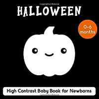 Halloween. High Contrast Baby Book for Newborn. 0-6 months: Brain Development for Infants with Black and White Pumpkins…
