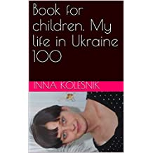 Book for children. My life in Ukraine 100 (English Edition)