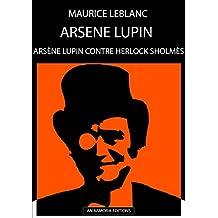 Arsène Lupin contre Sherlock Holmès: ÉDITION D'ORIGINE REMANIÉE ET TOTALEMENT RÉVISÉE ET CORRIGÉE (French Edition)