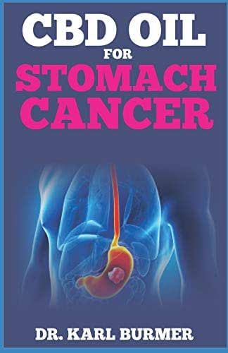 CBD OIL FOR STOMACH CANCER: Your Guide to Using CBD Oil for the Treatment of Stomach Cancer