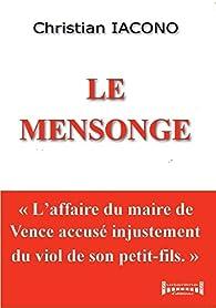 Le mensonge: L'affaire du maire de Vence accusé injustement du viol de son petit-fils par Iacono Christian