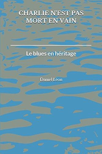 Charlie n'est pas mort en vain: Le blues en héritage Broché – 15 octobre 2017 Daniel Léon Independently published 154990292X