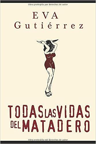 Todas las vidas del matadero: Amazon.es: Gutiérrez, Eva, Martínez ...