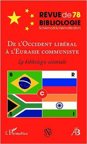 Lire en ligne De l'Occident Liberal a l'Eurasie Communiste la Bibliologie Coloniale pdf epub