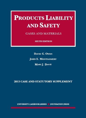 Products Liability and Safety, Cases and Materials, 6th, 2013 Case and Statutory Supplement (University Casebook Series)