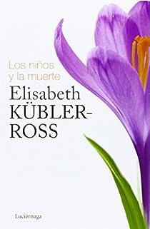 Los niños y la muerte par Kübler-Ross