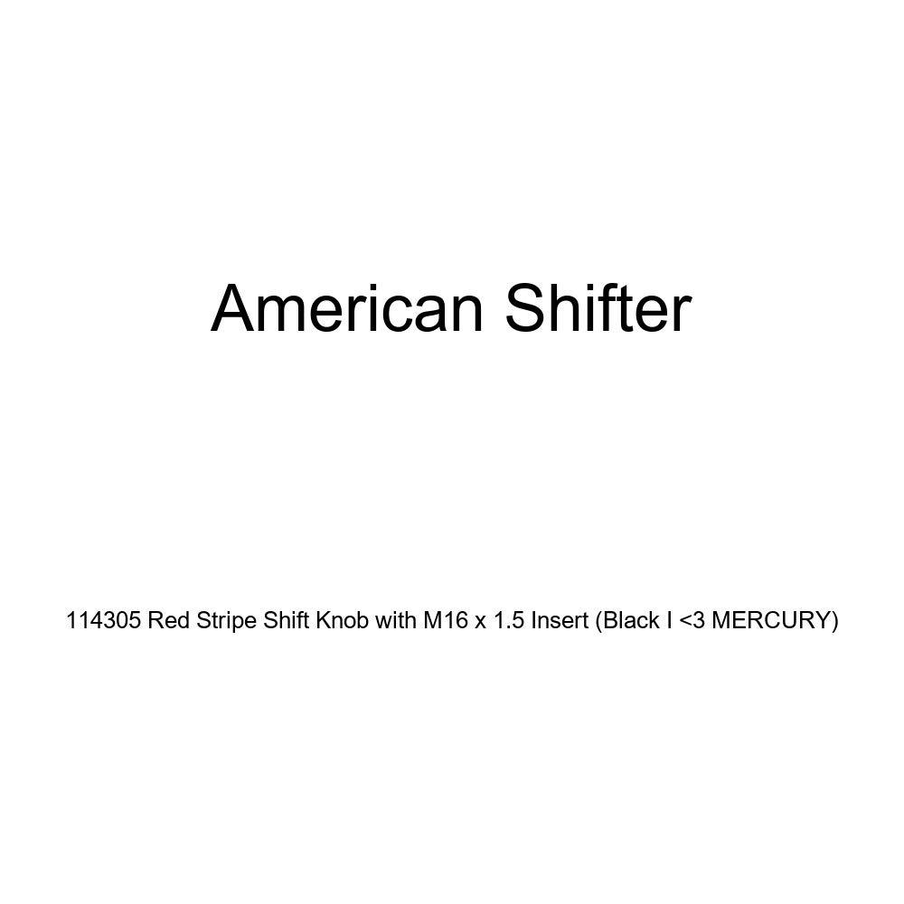 American Shifter 114305 Red Stripe Shift Knob with M16 x 1.5 Insert Black I 3 Mercury