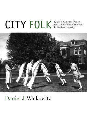 city-folk-english-country-dance-and-the-politics-of-the-folk-in-modern-america-nyu-series-in-social-and-cultural-analysis