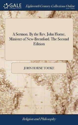 A Sermon. by the Rev. John Horne, Minister of New-Brentford. the Second Edition