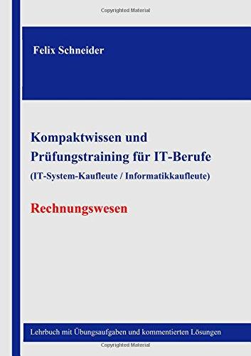 Kompaktwissen und  Prüfungstraining für IT-Berufe  (IT-System-Kaufleute / Informatikkaufleute) - Rechnungswesen: Lehrbuch mit Übungsaufgaben und kommentierten Lösungen