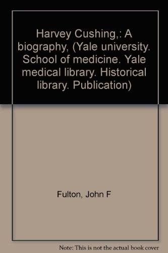Harvey Cushing,: A biography, (Yale university. School of medicine. Yale medical library. Historical library. Publication)