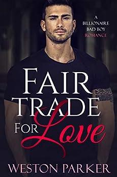 Fair Trade For Love: A Billionaire Bad Boy Romance by [Parker, Weston]